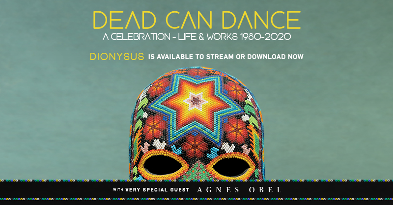 DEAD CAN DANCE RETURN TO NORTH AND SOUTH AMERICA PERFORMING: A CELEBRATION OF LIFE & WORKS 1980-2020