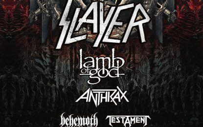 LAMB OF GOD, ANTHRAX, BEHEMOTH, TESTAMENT TO SUPPORT SLAYER ON LEG ONE, NORTH AMERICA, OF THE BAND'S FINAL WORLD TOUR North American Itinerary Announced