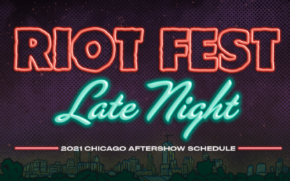 Looking For More From Riot Fest Presents? How About Late Night, A Variety Of After Hours Concerts Throughout Chicago