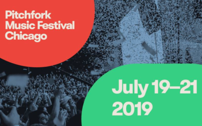 Pitchfork Music Festival FULL 2019 Lineup Announced – Today