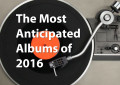 Most Anticipated Music For 2016